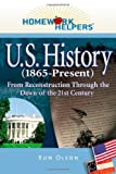 Homework Helpers: U.S. History (1865-present): From Reconstruction Through the Dawn of the 21st Century (Homework Helpers)