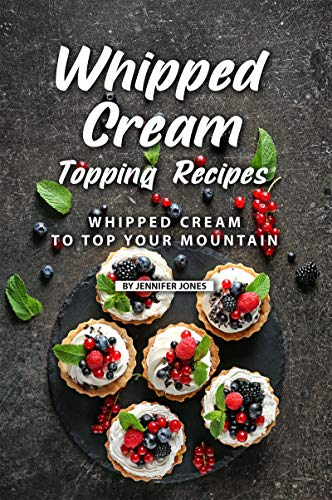 Whipped Cream Topping Recipes: Whipped Cream to Top Your Mountain (Soy Whip Cream)