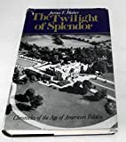 The Twilight of Splendor: Chronicles of the Age of American Palaces