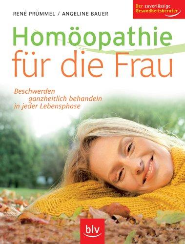 Homöopathie für die Frau: Beschwerden ganzheitlich behandeln in jeder Lebensphase. Der zuverlässige Gesundheitsberater