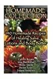 Homemade Collection: 140 Homemade Recipes of Healing Salve, Lotions and Body Butter: (Natural Beauty Book, Natural Skin Care)