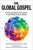 The Global Gospel : Achieving Missional Impact in Our Multicultural World, Mischke, Werner and Chiang, Samuel, 0984812865