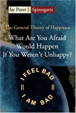 What Are You Afraid Would Happen If You Weren't Unhappy?, Peter Spinogatti, 0595188567