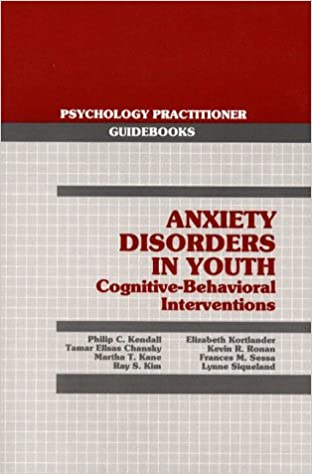 Book Anxiety Disorders in Youth: Cognitive-Behavioral Interventions (Psychology Practitioner Guidebooks Series)