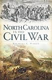North Carolina in the Civil War (Civil War Series)