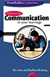 Improving Communication in Your Marriage, Gary Rosberg and Barbara Rosberg, 0764422367