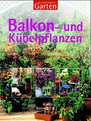 Der große Ratgeber Garten. Balkon- und Kübelpflanzen