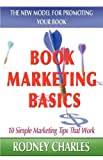 Book Marketing Basics; the New Model for Promoting Your Book, Rodney Charles and 1st World Publishing, 1421899973
