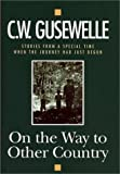 On the Way to Other Country, C.W. Gusewelle, 0970913176