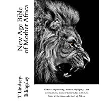 New Age Bible of Mother Africa (Vol.1): Genetic Engineering, Human Phylogeny, Lost Civilizations, Ancient Knowledge, The Metu Neter & the Anunnaki Gods of Nibiru