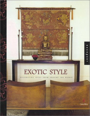 Exotic Style: Great Ideas for Bringing Global Style Home