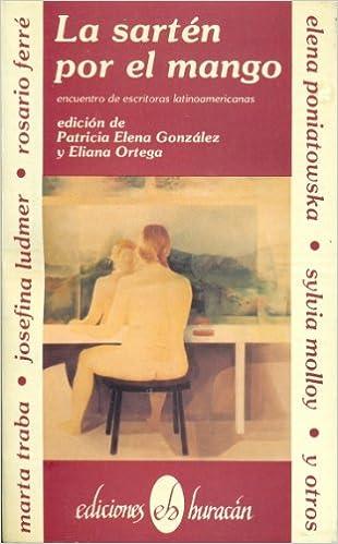 LA Sarten Por El Mango: Encuentro De Escritoras Latinoamericanas (Colección La Nave y el puerto) (Spanish Edition) (Spanish) 1a ed Edition