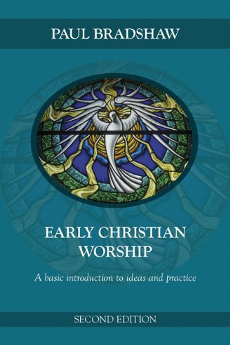 Early Christian Worship: A Basic Introduction to Ideas...