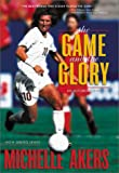 The Game and the Glory, Michelle Akers and Gregg Lewis, 0310235294