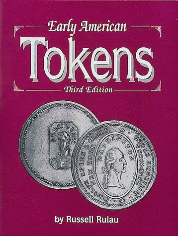 Early American Tokens: A Catalog of the Merchant and Related Tokens of Colonial and Early Republican America from 1700 to 1832