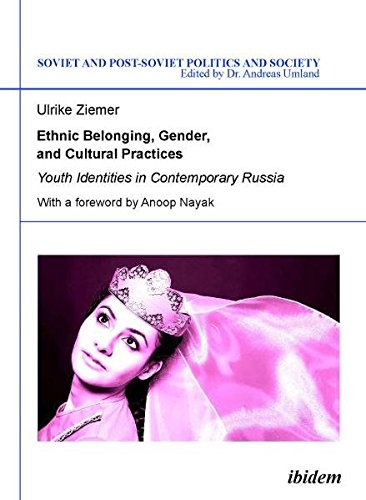 Ethnic Belonging, Gender, and Cultural Practices: Youth Identities in Contemporary Russia (Soviet and Post-Soviet Politics and Society, Vol. 103) (Volume 103) pdf