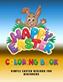 #7: Happy Easter Coloring Book: Simple Easter Designs for Beginners