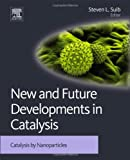 New and Future Developments in Catalysis: Catalysis by Nanoparticles, , 0444538747