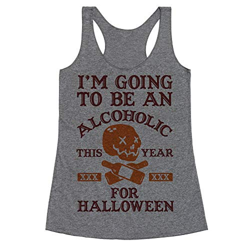 LookHUMAN I'm Going to Be an Alcoholic This Year for Halloween XL Heathered Gray Women's Racerback Tank -