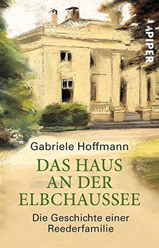 Das Haus an der Elbchaussee: Die Geschichte einer Reederfamilie Taschenbuch – 1. August 2000 Gabriele Hoffmann Piper Taschenbuch 3492230474 HISTORY / Europe / General