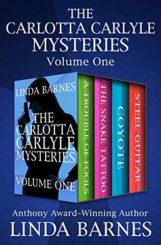 The Carlotta Carlyle Mysteries Volume One: A Trouble of Fools, The Snake Tattoo, Coyote, and Steel Guitar (Steel Guitar Barnes)