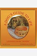"A Dog's Guide to Life: Lessons from ""Moose"" Hardcover"