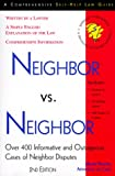 Neighbor Vs. Neighbor: Over 400 Informative and Outrageous Cases of Neighbor Disputes (COMPREHENSIVE SELF-HELP LAW GUIDE)