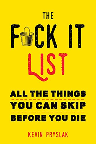 The Fuck It List: All The Things You Can Skip Before You Die cover