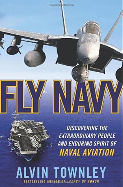 Fly Navy Discovering The Extraordinary People And Enduring Spirit