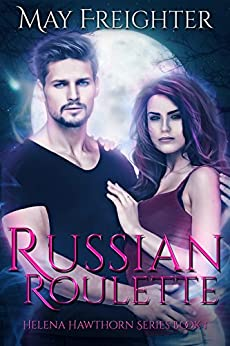 Russian Roulette: An Urban Fantasy Novel (Helena Hawthorn Series Book 1) by [Freighter, May]