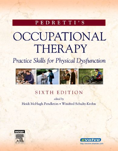 Pedretti's Occupational Therapy: Practice Skills for Physical Dysfunction (Occupational Therapy Skills for Physical Dysfunction (Pedretti)) (Pedrettis Occupational Therapy Practice Skills For Physical Dysfunction)
