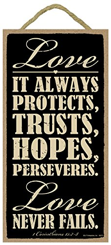 Love. It always protects, trusts, hopes, perseveres. Love never fails. 1 Corinthians 13:7-8 5″ x 10″ wood sign plaque