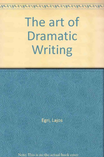 The art of dramatic writing;: Its basis in the creative interpretation of human motives