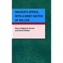 Walker's Appeal; with a Brief Sketch of His Life: And Also Garnet's Address to the Slaves of the Uni