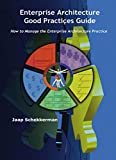 Enterprise Architecture Good Practices Guide: How to Manage the Enterprise Architecture Practice by Jaap Schekkerman (19-Jun-2008) Paperback