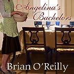 Angelina's Bachelors: A Novel, with Food | Brian O'Reilly