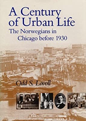 A Century of Urban Life: The Norwegians in Chicago before 1930