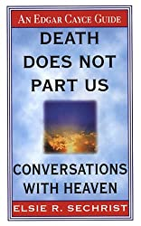 Death Does Not Part Us: Conversations With Heaven (Edgar Cayce Guide)