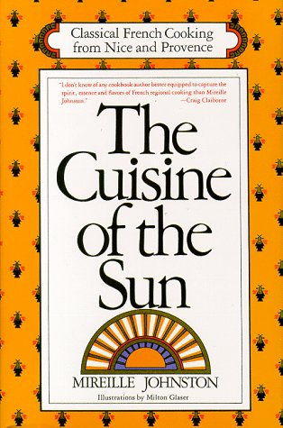 The Cuisine of the Sun : Classical French Cooking from Nice & Provence