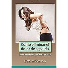 Como eliminar el dolor de espalda: La solucion en 32 consejos practicos (Spanish Edition)
