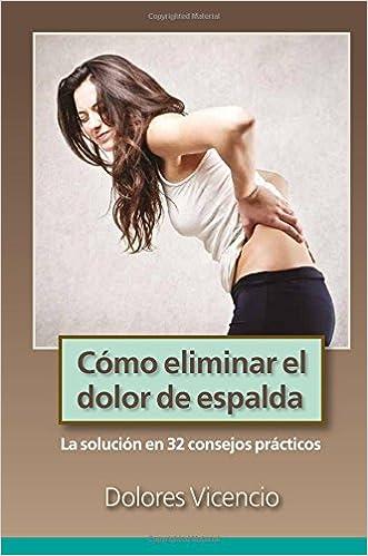 Como eliminar el dolor de espalda: La solucion en 32 ...