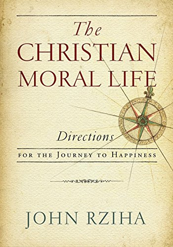 Christian Moral Life, The: Directions for the Journey to Happiness