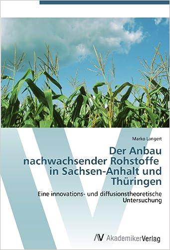 Der Anbau nachwachsender Rohstoffe in Sachsen-Anhalt und Thüringen: Eine innovations- und diffusionstheoretische Untersuchung