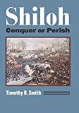 Shiloh: Conquer or Perish (Modern War Studies (Hardcover))