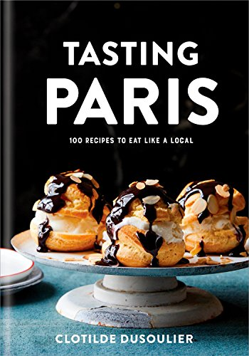 Tasting Paris: 100 Recipes to Eat Like a Local: A Cookbook (Oven Omelet)