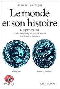 Le Monde et son histoire, tome 2 : La fin du Moyen Age et les débuts du monde moderne , du XIIIe siècle au XVIIe siècle par Luce Pietri