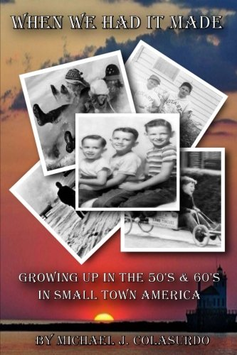 Download When We Had it Made: Growing Up in the 50's & 60's in Small Town America (Volume 1) pdf epub