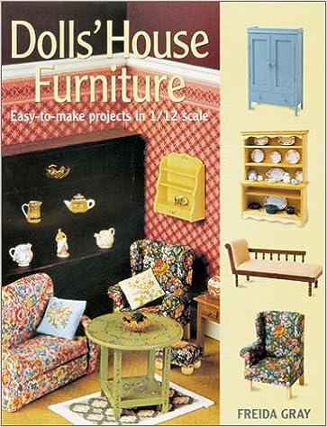 Dollsu0027 House Furniture: Easy To Make Projects In 1/12 Scale: Freida Gray:  9781861082589: Amazon.com: Books