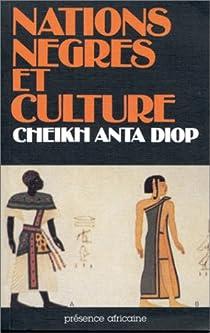 Nations nègres et culture: De l'antiquité nègre égyptienne aux problèmes culturels de l'Afrique Noire d'aujourd'hui par Diop