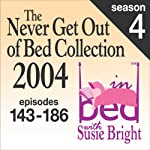 The Never Get Out of Bed Collection: 2004 In Bed With Susie Bright — Season 4 | Susie Bright